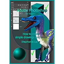 Adobe Photoshop for Beginners: How to create simple drawings and forms (English Edition)