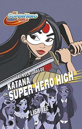 Las Aventuras de Katana En Super Hero High (DC Super Hero Girls 4) / Katana at Super Hero High (DC Super Hero Girls, Book 4) (DC Super Hero Girls 4 / DC Super Hero Girls (Book 4)) por Lisa Yee
