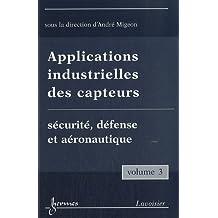 Applications industrielles des capteurs : Volume 3, Sécurité, défense et aéronautique
