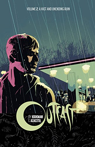 Outcast by Kirkman & Azaceta Volume 2: A Vast and Unending Ruin