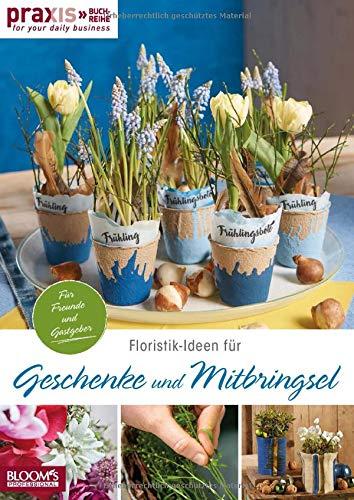 Floristik-Ideen für Geschenke und Mitbringsel: Für Freunde und Gastgeber (PRAXIS - for your daily business)