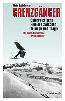 Grenzgänger: Österreichische Pioniere zwischen Triumph und Tragik