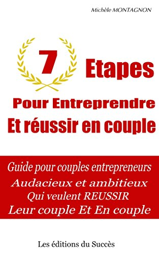 7 Etapes pour Entreprendre et Réussir en Couple: Guide pour couples entrepreneurs audacieux et ambitieux qui veulent réussir Leur couple et En couple