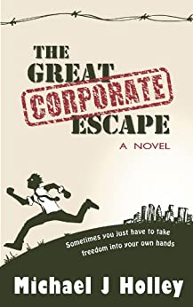 The Great Corporate Escape by [Holley, Michael J]