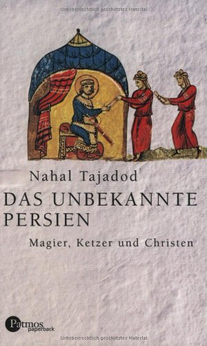 Das unbekannte Persien: Magier, Ketzer und Christen