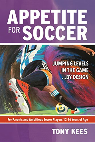 Appetite for Soccer: Jumping Levels in the Game...by Design (English Edition) por Tony Kees