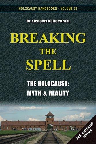 Breaking the Spell: The Holocaust, Myth & Reality: Volume 31 (Holocaust Handboooks)