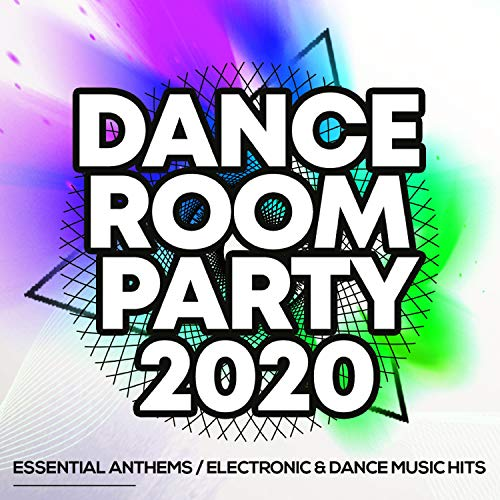 Dance Room Party 2020 - Essential Anthems / Electronic & Dance Music Hits