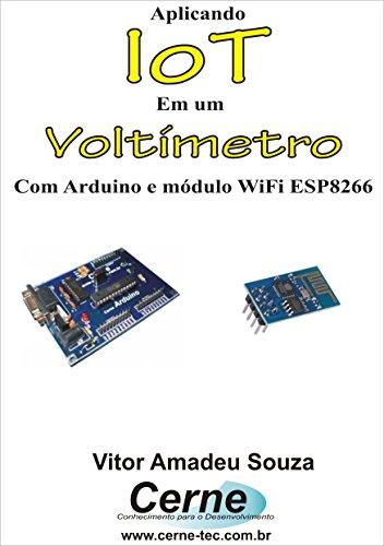 Aplicando IoT em um Voltímetro Com Arduino e módulo WiFi ESP8266 (Portuguese Edition)