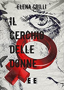 Il cerchio delle donne (Giallo, Thriller & Noir Vol. 28) di [Elena Grilli]