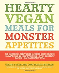 Hearty Vegan Meals for Monster Appetites: Lip-Smacking, Belly-Filling, Home-Style Recipes Guaranteed to Keep Everyone-Even the Meat Eaters-Fantastically Full by Celine Steen (25-Jul-2011) Paperback