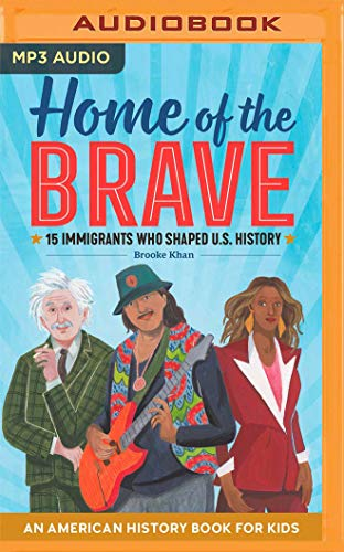 Home of the Brave: An American History Book for Kids, 15 Immigrants Who Shaped U.S. History