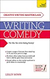 Writing Comedy: How to use funny plots and characters, wordplay and humour in your creative writing (Teach Yourself Creative Writing)
