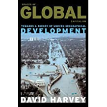Spaces of Global Capitalism: A Theory of Uneven Geographical Development by David Harvey (2006-05-17)