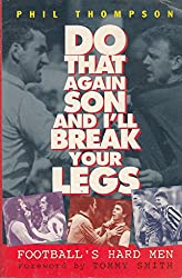 Do That Again Son, and I'll Break Your Legs: Football's Hardmen