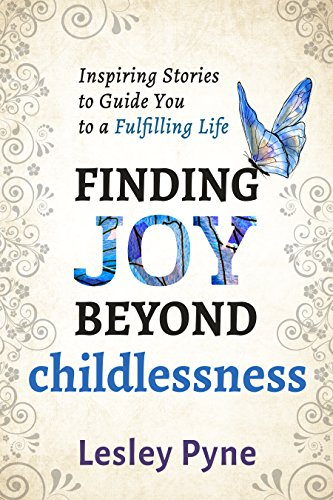 Finding Joy Beyond Childlessness: Inspiring Stories To Guide You To A Fulfilling Life (English Edition)