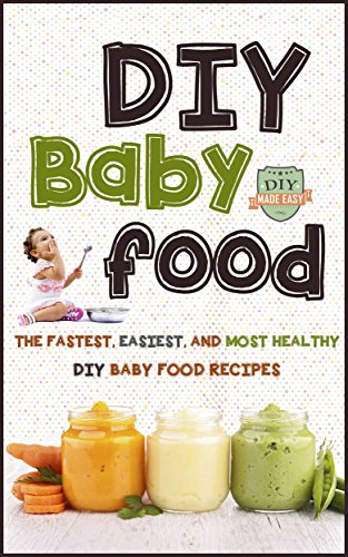 Download pdf diy baby food the fastest easiest and most healthy diy baby food the fastest easiest and most healthy diy baby food recipes homemade baby food all natural organic recipes healthy infants pdf forumfinder Image collections
