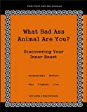 What Bad Ass Animal Are You?: Discovering Your Inner Beast (I Am A What? Personality Quiz Book Book 2)