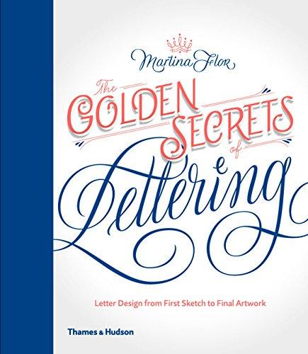 The Golden Secrets of Lettering: Letter Design from First Sketch to Final Artwork por Martina Flor