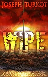 WIPE - Part 4 (A Post-Apocalyptic Story)