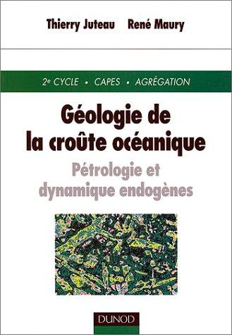 GEOLOGIE DE LA CROUTE OCEANIQUE. Pétrologie et dynamique endogènes