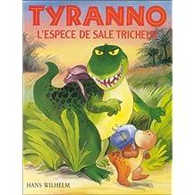 Tyranno, l'espèce de sale tricheur