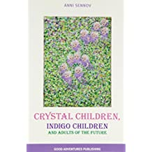 Crystal Children, Indigo Children and Adults of the Future by Anni Sennov (2010-09-26)