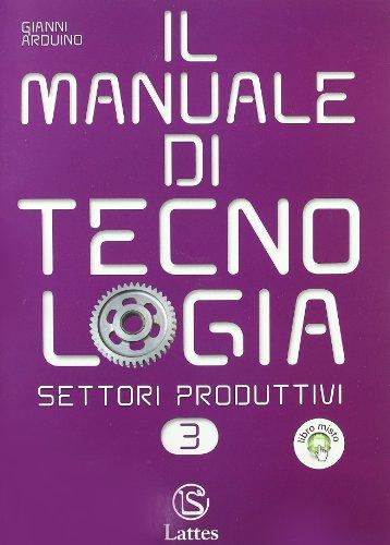 Il manuale di tecnologia. Settori produttivi. Con espansione online. Per la Scuola media: 3