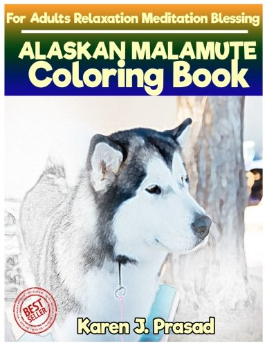 ALASKAN MALAMUTE Coloring book for Adults Relaxation Meditation Blessing: Sketches Coloring Book Grayscale Pictures