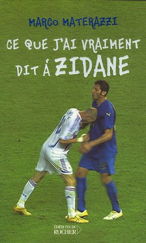 Ce que j'ai vraiment dit à Zidane par Marco Materazzi