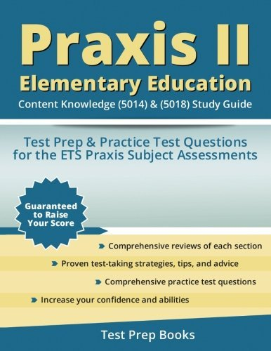 Education: Content Knowledge (5014) & (5018) Study Guide: Test Prep & Practice Test Questions for the ETS Praxis Subject Assessments by Praxis II Elementary Education Content Knowledge Test Team (2016-01-29) ()
