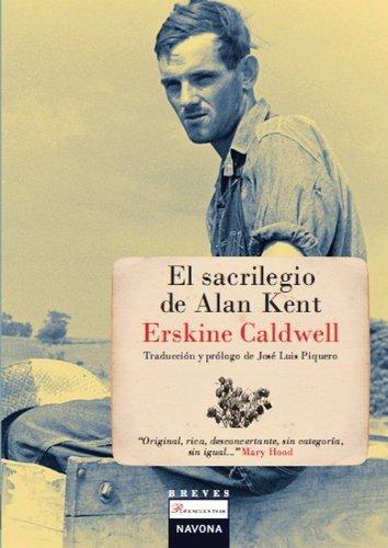 Sacrilegio De Alan Kent, El (Pequeños Reencuentros) por Erskine Caldwell