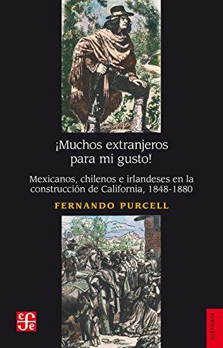 Descargar Libro ¡Muchos extranjeros para mi gusto!. Mexicanos, chilenos e irlandeses en la construcción de California, 1848-1880 de Fernando Purcell