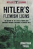 Hitler's Flemish Lions: The History of the SS-Freiwilligan Grenadier Division Langemarcke (Flamische Nr. I) (Hitler's Legions)