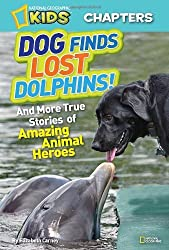 National Geographic Kids Chapters: Dog Finds Lost Dolphins: And More True Stories of Amazing Animal Heroes (NGK Chapters) by Elizabeth Carney (2012-07-24)
