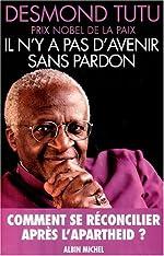 Il n'y a pas d'avenir sans pardon de Desmond Tutu