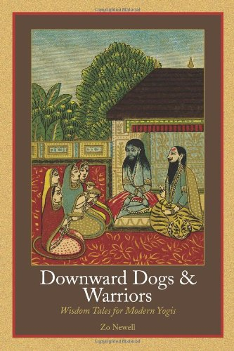 Downward Dogs & Warriors: Wisdom Tales for Modern Yogis por Zo Newell