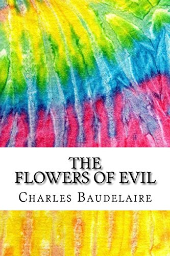 The Flowers of Evil: Includes MLA Style Citations for Scholarly Secondary Sources, Peer-Reviewed Journal Articles and Critical Academic Research Essays (Squid Ink Classics)