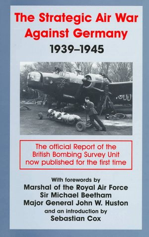 The Strategic Air War Against Germany, 1939-1945: The Official Report of the British Bombing Survey Unit (Cass Series--Studies in Air Power, 4)
