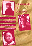 Grammar of Dissent: Poetry and Prose of Claire Harris, M. Nourbese Philip and Dionne Brand
