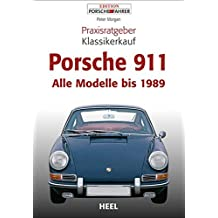 Praxisratgeber Klassikerkauf Porsche 911: Alle Modelle bis 1989 (VLB Reihenkürzel: UG776 - Praxisratgeber Klassikerkauf)