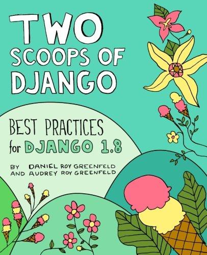 Two Scoops of Django: Best Practices for Django 1.8 por Daniel Roy Greenfeld