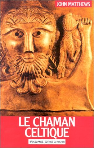 Le Chaman celtique by John Matthews