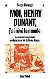 Moi, Henry Dunant, j'ai rêvé le monde : Mémoires imaginaires du fondateur de la Croix Rouge