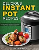 Delicious Instant Pot Recipes: A Full Colour Instant Pot Cookbook for your Pressure Cooker: Volume 1 (Instant Pot, Instant Pot Recipes, Instant Pot ... Cooker Cookbook, Electric Pressure Cooker)