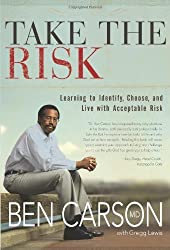 Take the Risk: Learning to Identify, Choose, and Live with Acceptable Risk by Ben Carson (2007-12-01)