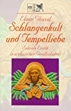 Schlangenkult und Tempelliebe - Sakrale Erotik in archaischen Gesellschaften - Eluan Ghazal