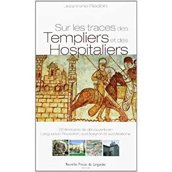 Sur les traces des Templiers et des Hospitaliers : 26 itinéraires de découverte en Languedoc-Roussilon, sud Aveyron et sud Ardèche