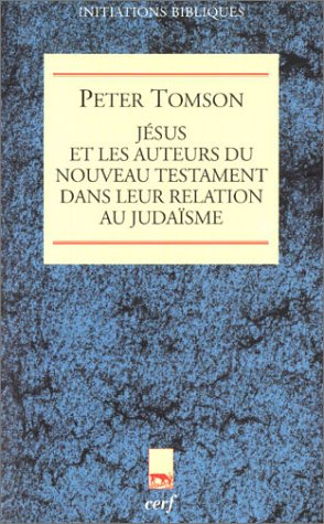 Jésus et les auteurs du nouveau testament dans leur relation au judaïsme par Peter J. Tomson