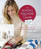 Sewing Machine Secrets: Master Presser Feet and Make Your Machine Do More